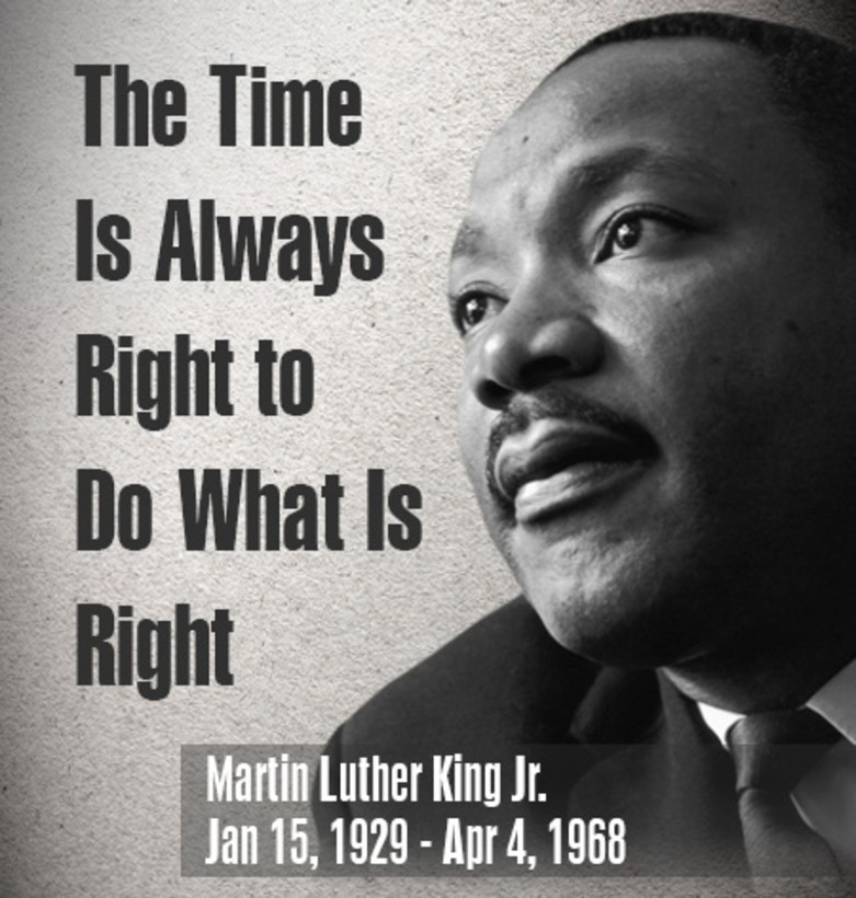 """The time is always right to do what is right."""
